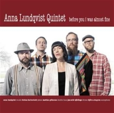 Anna Lundqvist Quintet - Before You I Was Almost Fine