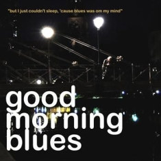 Good Morning Blues - But I Just Couldn't Sleep, 'cause..