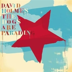 Holmes David - Dogs Are Parading - Very Best Of
