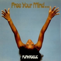 Funkadelic - Free Your Mind And Your Ass Will Fo