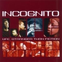Incognito - Life Stranger Than Fiction