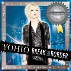Yohio - Break The Border - Platinum Edition