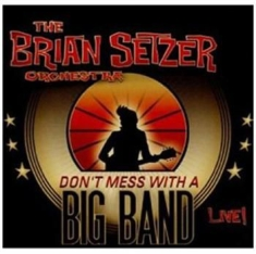 Brian Setzer Orchestra , The - Don't Mess With A Big Band Live