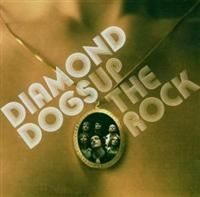 Diamond Dogs - Up The Rock