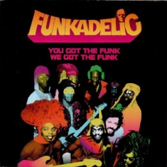 Funkadelic - You Got The Funk, We Got The Funk