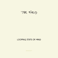 Field - Looping State Of Mind
