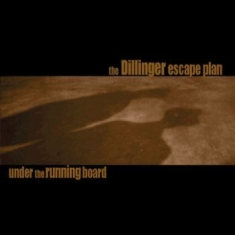 Dillinger Escape Plan - Under The Running Board  (Reissue)