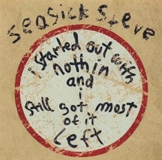 Seasick Steve - I Started Out With Nothin And