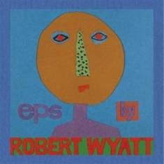 Robert Wyatt - Eps (5)