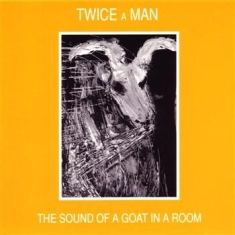 Twice A Man - Sound Of A Goat In A Room