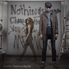Earle Justin Townes - Nothing's Gonna Change The Way You