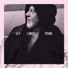 Ulf Lundell - Trunk