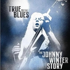 Winter Johnny - True To The Blues: The Johnny Winte