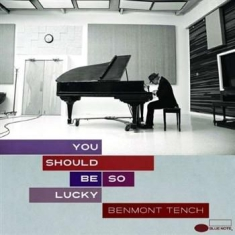 Tench Benmont - You Should Be So Lucky